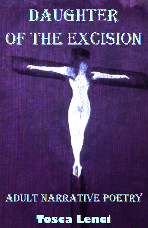 Daughter of the Excision: Adult Narrative Poetry by Tosca Lenci