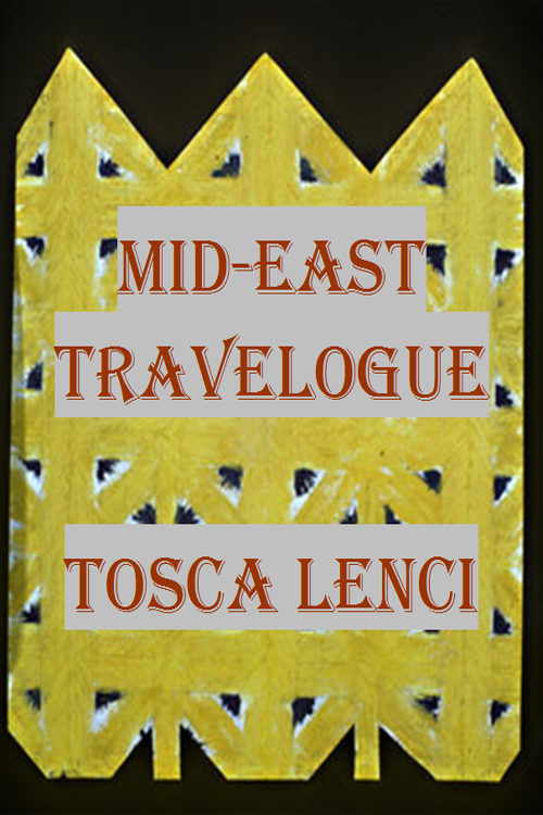 Mid-East Travelogue by Tosca Lenci
